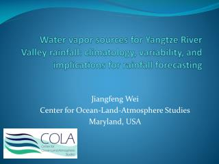Jiangfeng Wei Center for Ocean-Land-Atmosphere Studies Maryland, USA