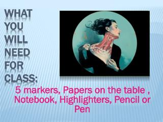 5 markers, Papers on the table , Notebook, Highlighters, Pencil or Pen