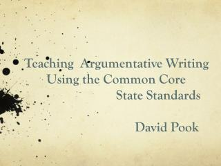 Teaching  Argumentative Writing  Using the Common Core  State Standards David Pook