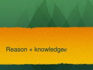 Reason +  knowledge e