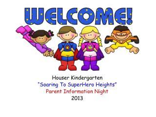 """Houser Kindergarten  """"Soaring To  SuperHero  Heights"""" Parent Information Night 2013"""