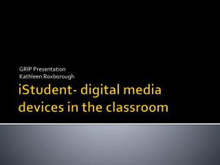 iStudent - digital media devices in the classroom
