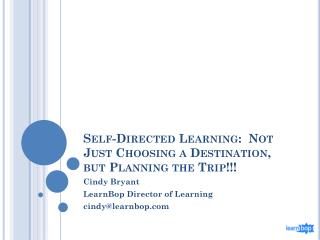 Self-Directed Learning:  Not Just Choosing a Destination, but Planning the Trip !!!