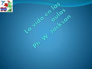 La vida en las aulas  Ph. W. Jackson