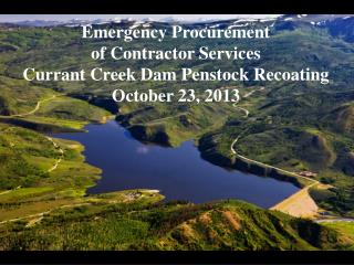 Emergency Procurement  of Contractor Services Currant Creek Dam Penstock Recoating
