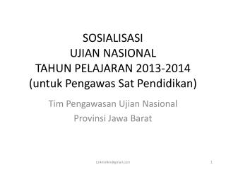 SOSIALISASI  UJIAN NASIONAL  TAHUN PELAJARAN 2013-2014 (untuk Pengawas Sat Pendidikan)