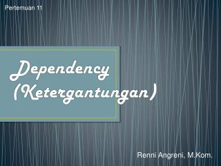 Dependency  ( Ketergantungan )