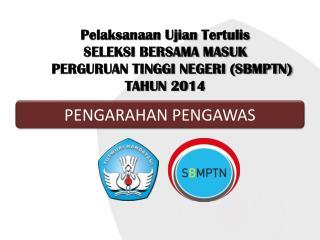Pelaksanaan Ujian Tertulis SELEKSI BERSAMA MASUK  PERGURUAN TINGGI NEGERI (SBMPTN) TAHUN 2014