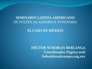 SEMINÁRIO LATINO-AMERICANO DE POLÍTICAS AGRÁRIA E FUNDIÁRIA EL CASO DE MÉXICO