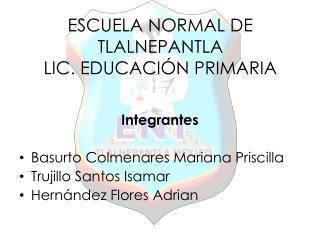 ESCUELA NORMAL DE TLALNEPANTLA LIC. EDUCACIÓN PRIMARIA