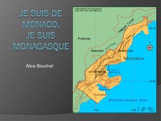 Je  suis  de Monaco.  Je  suis Monagasque