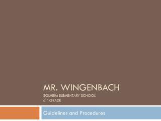 Mr. Wingenbach Solheim Elementary School 6 th  Grade