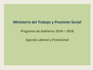 Ministerio del Trabajo y Previsión Social Programa de Gobierno 2014 – 2018