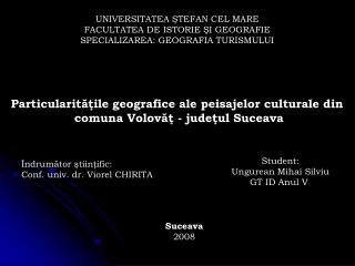 UNIVERSITATEA STEFAN CEL MARE FACULTATEA DE ISTORIE SI GEOGRAFIE SPECIALIZAREA: GEOGRAFIA TURISMULUI