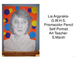 Lia Argyrakis - G.W.H.S. Prismacolor  Pencil Self-Portrait Art Teacher-  S.Marsh