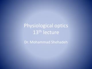 Physiological optics 13 th  lecture
