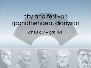 city and festivals ( panathenaea ,  dionysia )