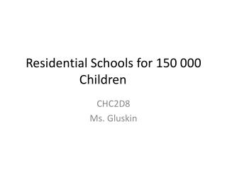 Residential  Schools for 150 000 Children