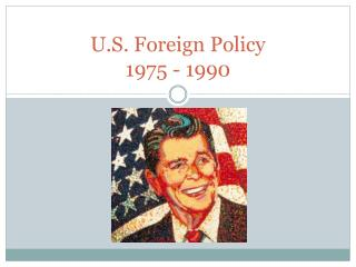 U.S. Foreign Policy 1975 - 1990