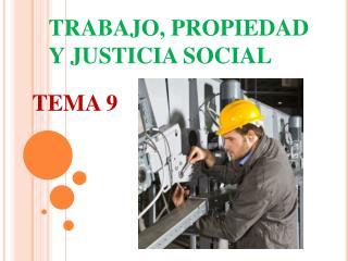 TRABAJO, PROPIEDAD Y JUSTICIA SOCIAL