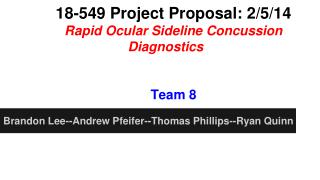 18-549 Project Proposal: 2/5/14 Rapid Ocular Sideline Concussion Diagnostics Team 8