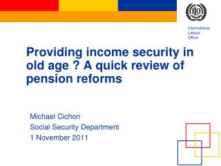 Providing income security in old age ? A quick review of pension reforms
