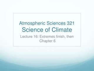 Atmospheric Sciences 321 Science of Climate