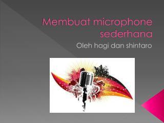 Membuat microphone sederhana