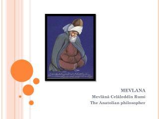 MEVLANA Mevlânâ Celâleddîn  Rumi  The Anatolian philosopher