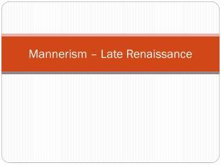 Mannerism – Late Renaissance