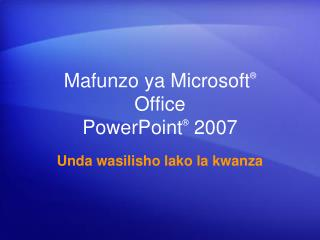 Mafunzo ya Microsoft ® Office PowerPoint ® 2007