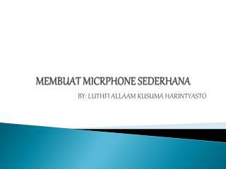 MEMBUAT MICRPHONE SEDERHANA