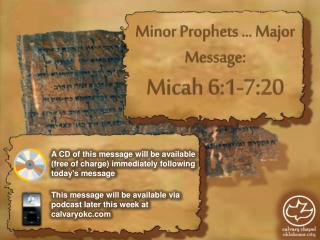 Minor Prophets … Major Message: Micah 6:1-7:20