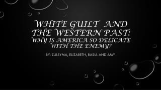 White Guilt  and the western past:  Why is America so delicate with the enemy?