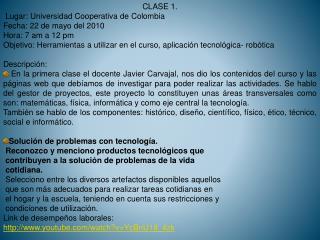 CLASE 1.  Lugar: Universidad Cooperativa de Colombia Fecha: 22 de mayo del 2010 Hora: 7 am a 12 pm