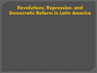 Revolutions, Repression, and Democratic Reform in Latin America