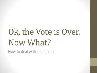 Ok, the Vote is Over. Now What?