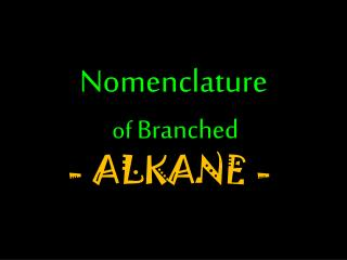 Nomenclature of  Branched  - ALKANE -