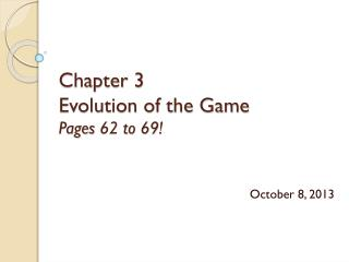 Chapter 3  Evolution of the Game Pages 62 to 69!