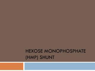 Hexose Monophosphate  (HMP) Shunt