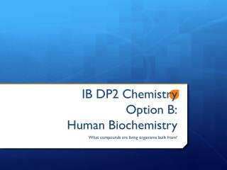 IB DP2  Chemistry Option B: Human Biochemistry