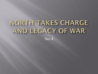 North Takes Charge and Legacy of War