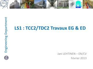 LS1 : TCC2/TDC2 Travaux EG & ED