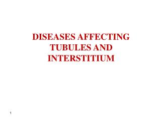 DISEASES AFFECTING TUBULES AND INTERSTITIUM