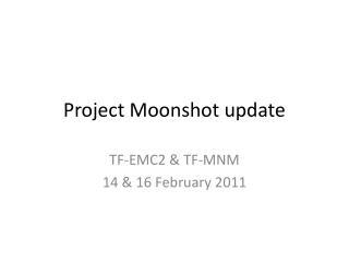 Project Moonshot update