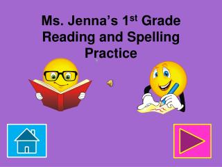 Ms. Jenna's 1 st  Grade Reading and Spelling Practice