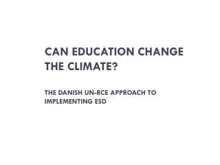 Can Education Change the Climate ? The Danish UN-RCE approach to implementing ESD