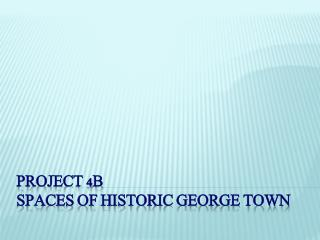PROJECT 4B  spaces of historic GEORGE TOWN