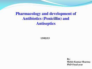 Pharmacology and development of Antibiotics (Penicillin) and Antiseptics
