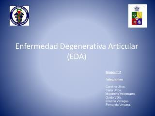Enfermedad Degenerativa Articular  ( EDA)